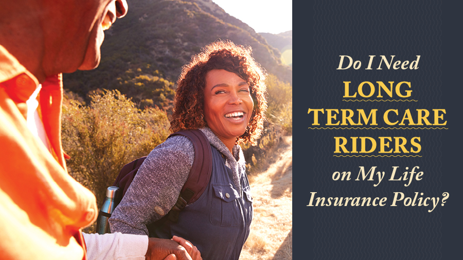 Do I Need Long-Term Care Riders on My Life Insurance Policy?