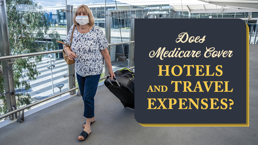 Does Medicare Cover Hotels and Travel Expenses?