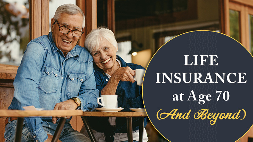 Life Insurance at Age 70 (And Beyond)