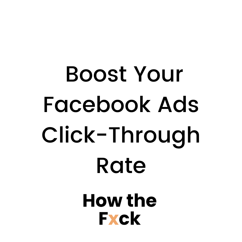 6 Ways to Boost Your Facebook Ads Click-Through Rate (CTR)