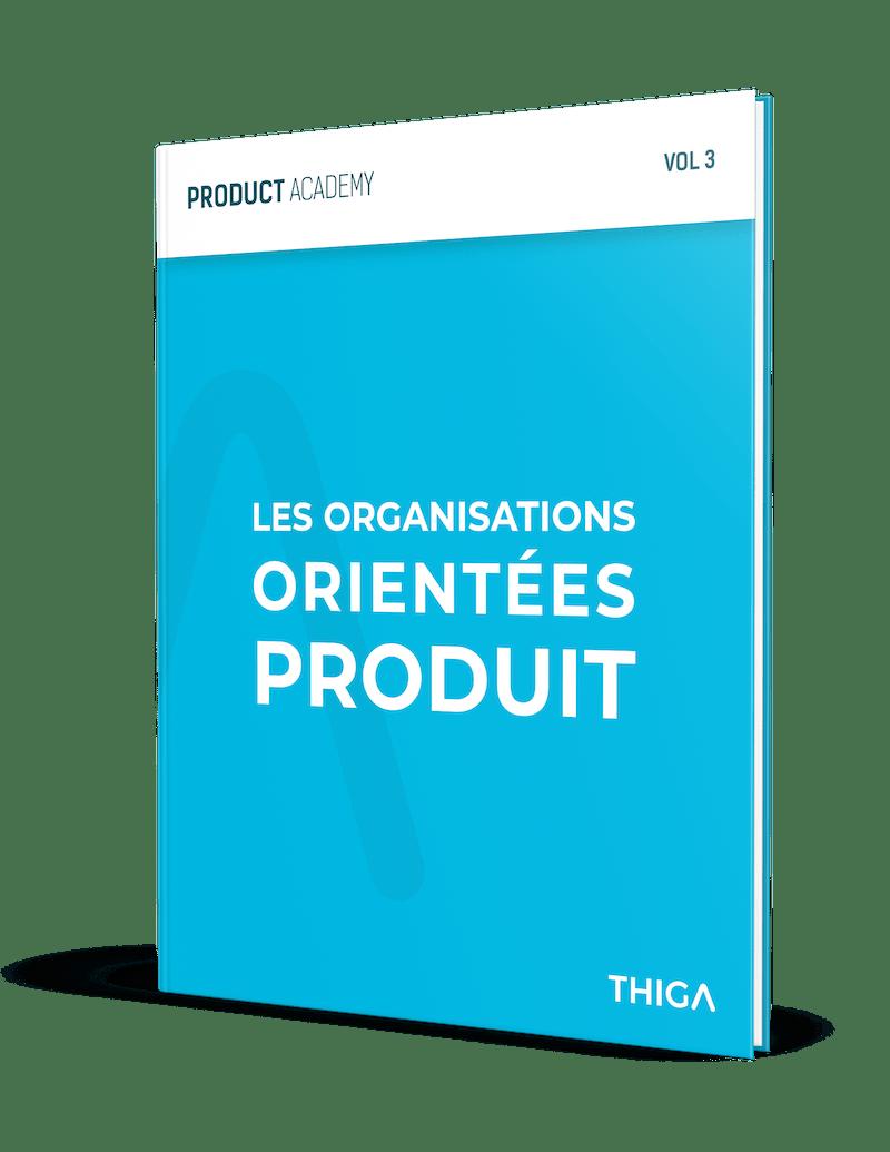 Product Academy Vol 3 Les organisations orientées Produit
