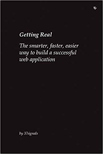 Getting Real: The Smarter, Faster, Easier Way to Build a Successful Web Application