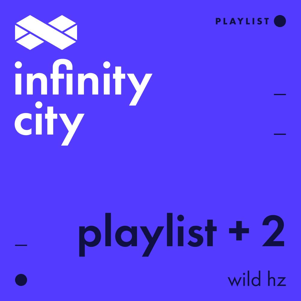 Infinity City Playlist + 2 - Wild Hz