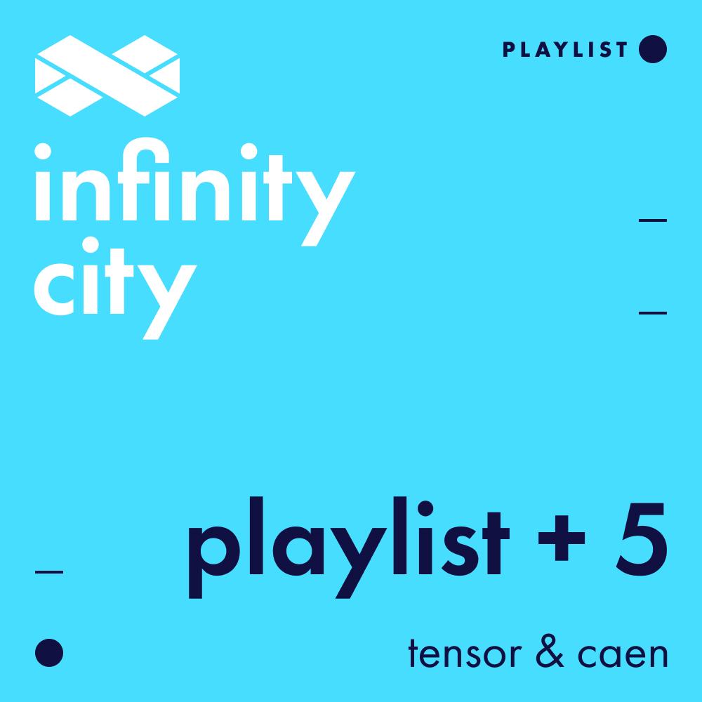 Infinity City Playlist + 5 - Tensor & Caen