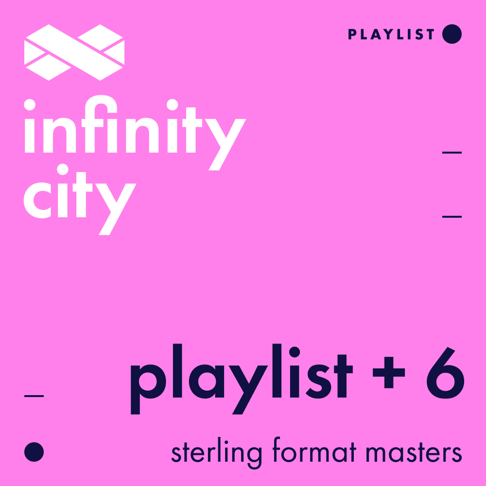 Infinity City Playlist + 6 - Sterling Format Masters