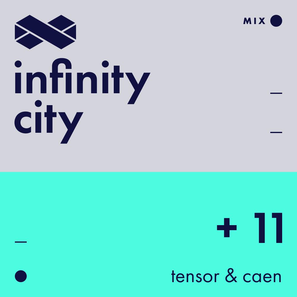 Infinity City + 11 - Tensor & Caen
