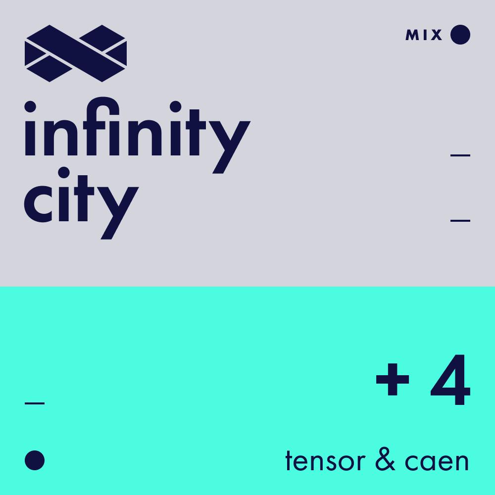 Infinity City + 4 - Tensor & Caen