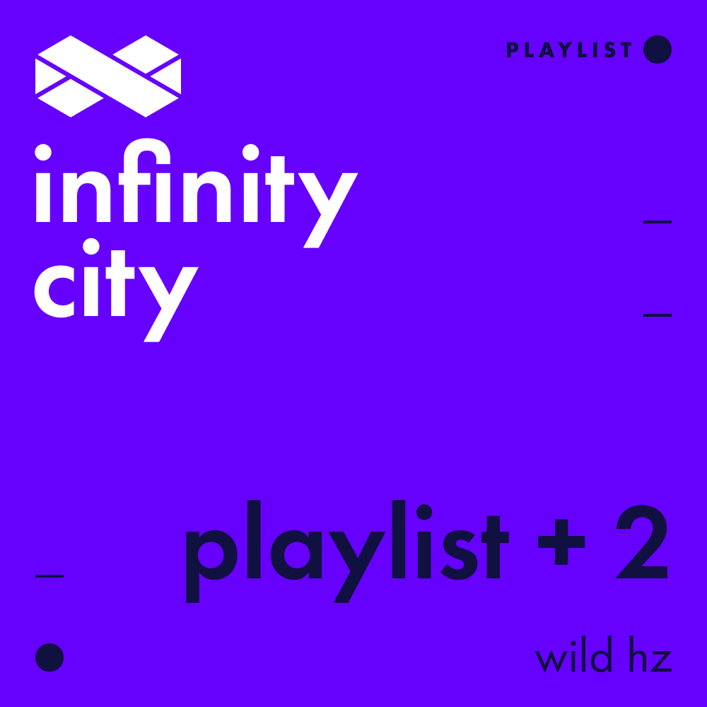 Infinity City Playlist + 2 - Wild Hz