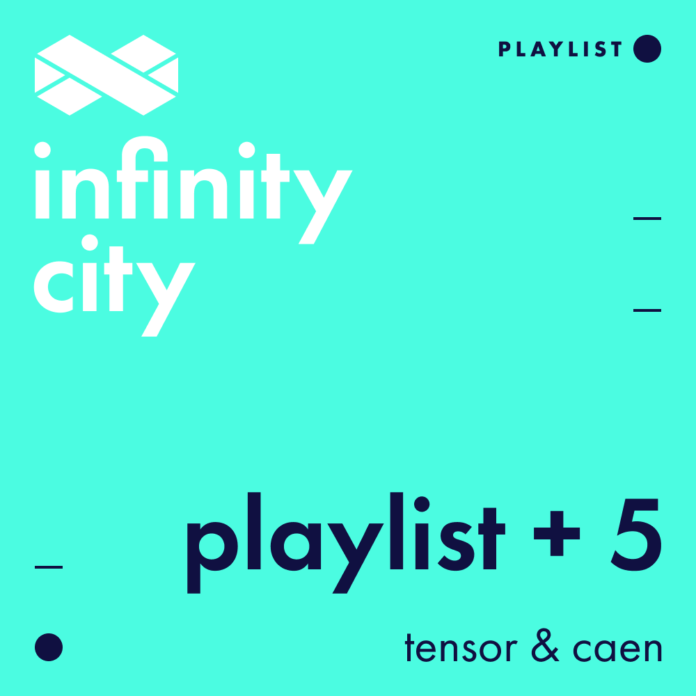 Infinity City Playlist + 5 - Tensor & Caen