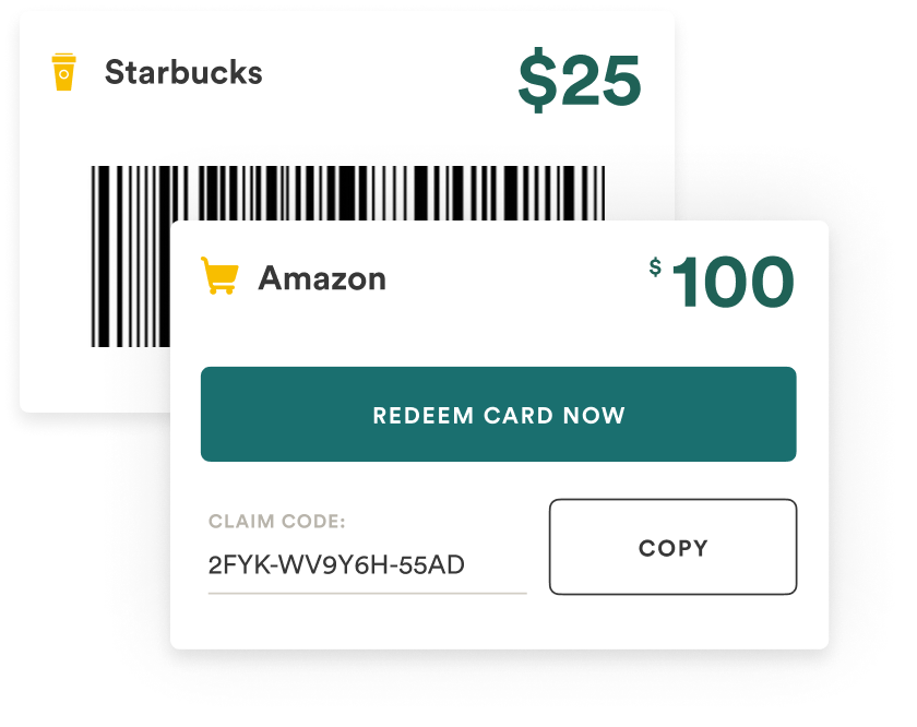 Starbucks and Amazon prepaid cards. Use these cards in store by scanning the barcode, or auto-redeeming in app.