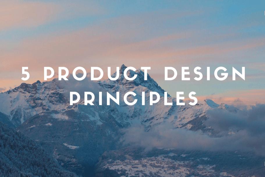 My 5 product design principles