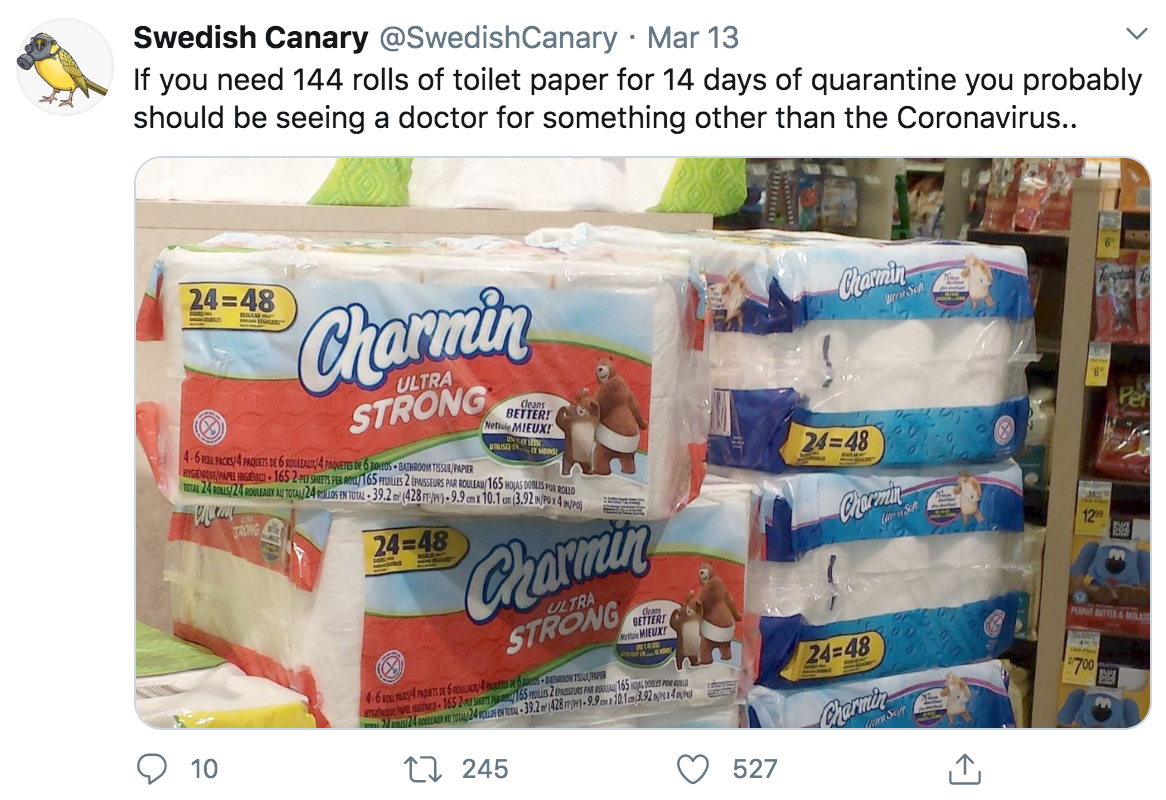 tweet reads: if you need 144 rolls of toilet paper for 14 days of quarantine you probably should be seeing a doctor for something other than the coronavirus. The tweet has 10 comments, 245 retweets, and 527 likes. The image is of six 48 packs of Charmin toilet paper in two stacks next to each other