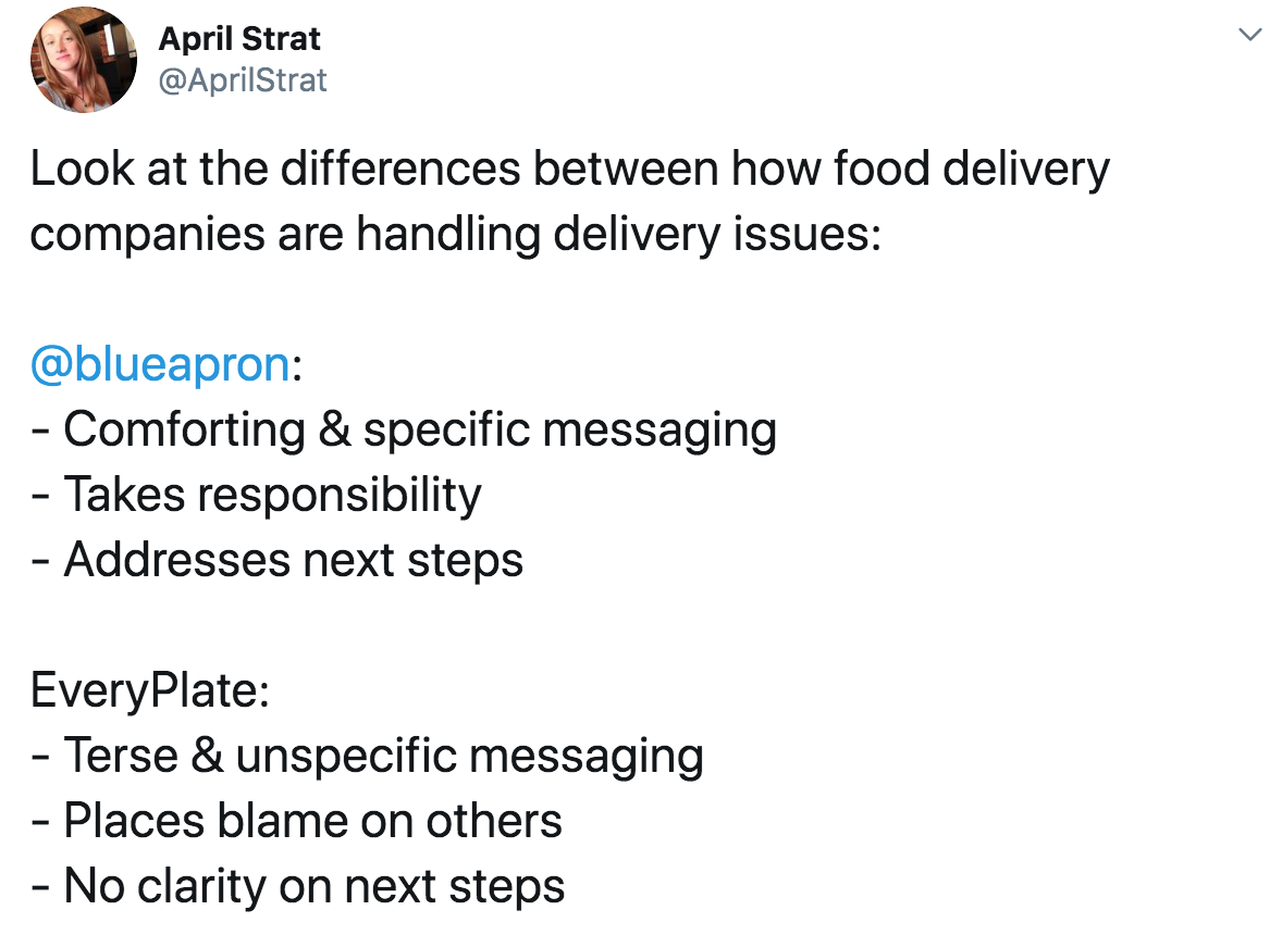 Tweet reads: Look at the differences between how food delivery companies are handling delivery issues: @blueapron: comforting and specific messaging, takes responsibility, addresses next steps. EveryPlate: terse and unspecific messaging, places blame on others, and no clarity on next steps