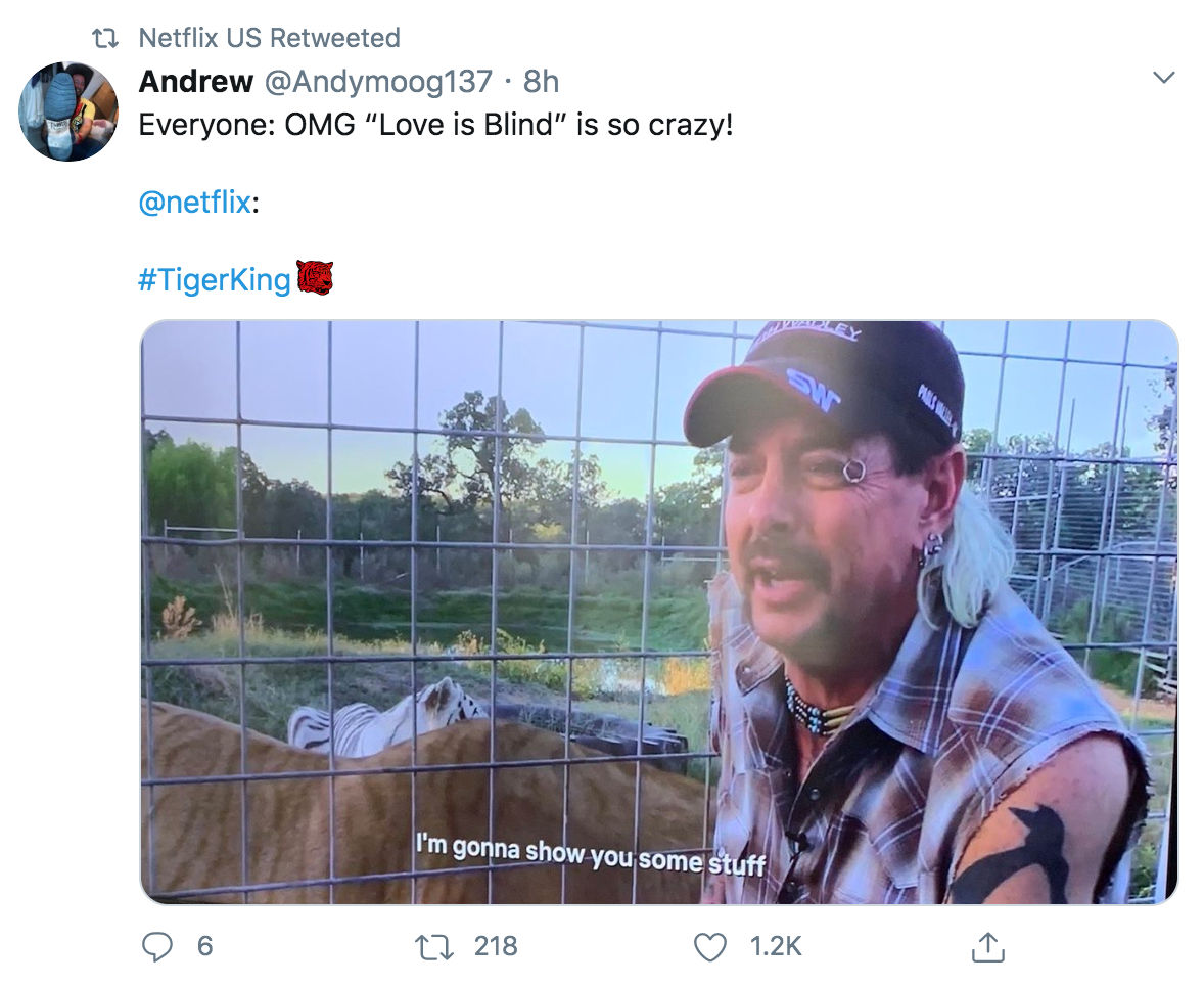 "This tweet that was retweeted by Netflix US reads: Everyone: OMG ""Love is Blind"" is so crazy! Netflix: #tigerking. Below the text is the Tiger King actor in front of a lion cage saying I'm gonna show you some stuff."