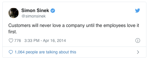 Simon Sinek's tweet reads: Customers will never love a company until the employees love it first
