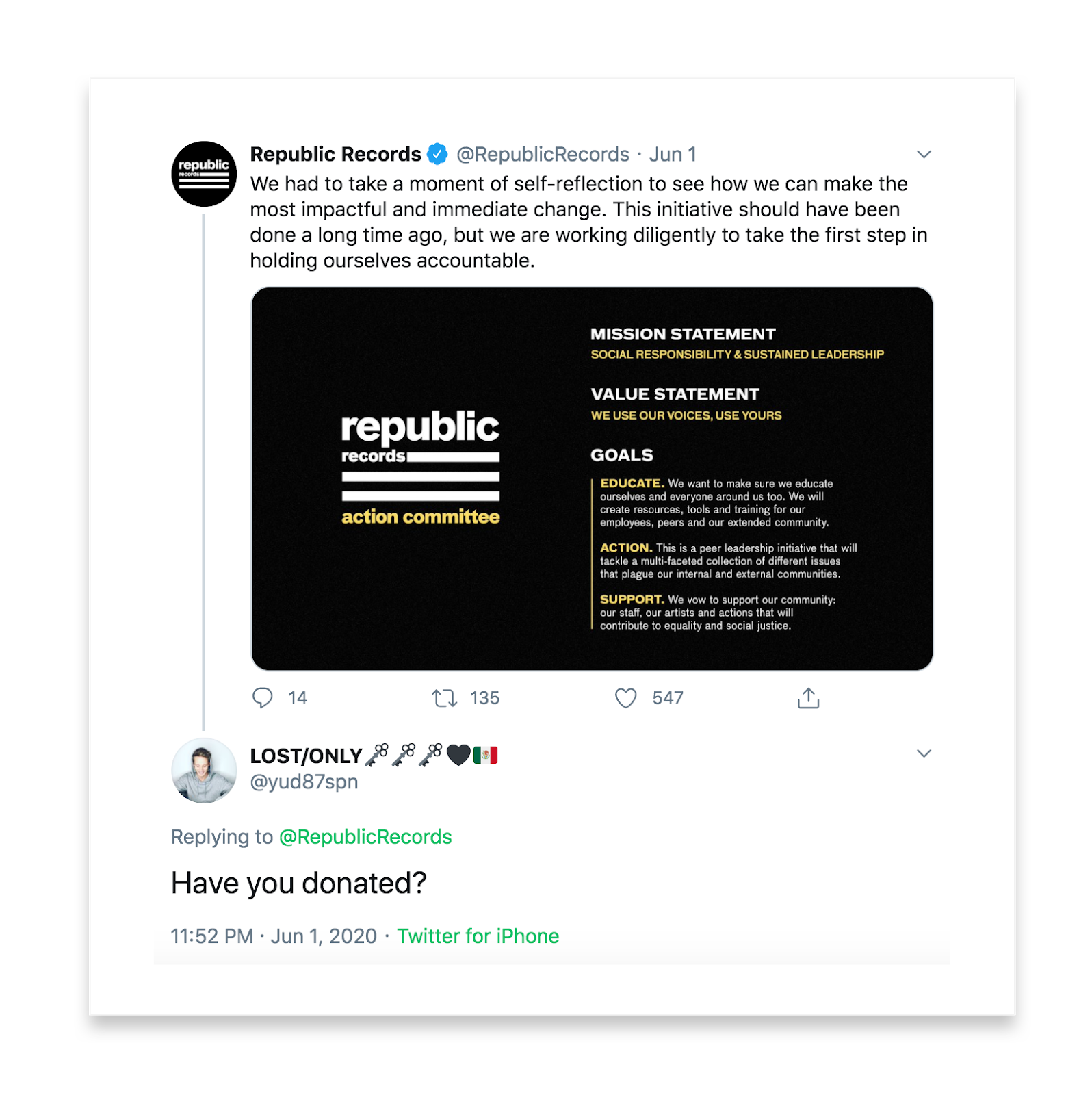 This tweet reads: Republic Records says we had to take a moment of self-reflection to see how we can make the most impactful and immediate change. This initiative should have been done a long time ago, but we are working diligently to take the first step in holding ourselves accountable. The tweet image lists their mission statement, value statement, and goals as it relates to racial equality. The reply by LOST/ONLY reads Have you donated?