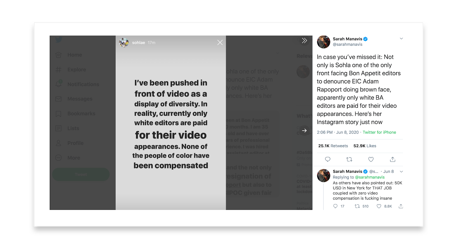 This tweet's image is gray with black words that read I've been pushed in front of video as a display of diversity. In reality, currently only white editors are paid for their video appearances. None of the people of color have been compensated. The caption by Sarah Manavis reads In case, you've missed it: Not only is Sohla one of the only front facing Bon Appetit editors to denounce EIC Adam Rapoport doing brown face, apparently only white BA editors are paid for their video appearances. Here's her Instagram Story just now. Sarah replies to herself As others have also pointed out: 50k USD in New York for THAT JOB couple with zero video compensation is fucking insane.