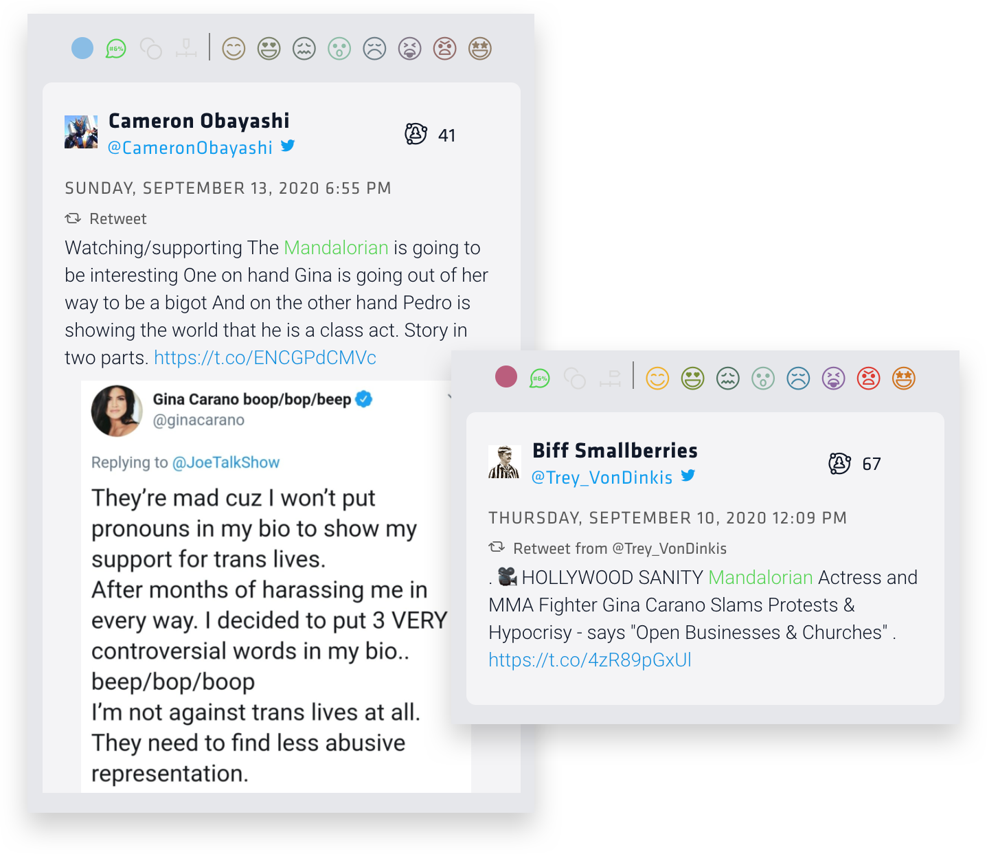 "These tweets, via Nuvi's social listening platform, show people's reactions to Gina Carano's political views. The first reads: ""watching/supporting the Mandalorian is going to be interesting. On one hand Gina s going out of her way to be a bigot and on the other hand Pedro is showing the world that he is a class act. Story in two parts. This author shows the tweet of Carano's he's referring to: ""They're mad cuz I won't put pronouns in my bio to show my support for trans lives. After months of harassing me in every way, I decided to put 3 VERY controversial words in my bio... beep/bop/boop. I'm not against trans lives at all. They just need to find less abusive representation."" The second tweet states the Carano is of the opinion that businesses and churches should reopen during the 2020 pandemic"