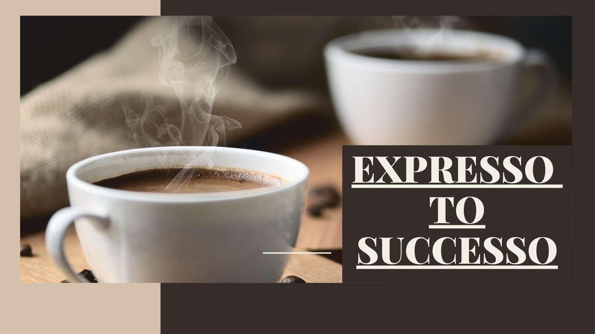 Expresso To Successo