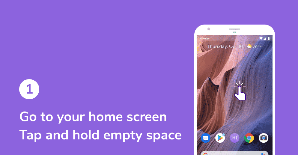 Go to your home screen on your Android device. Tap and hold empty space.