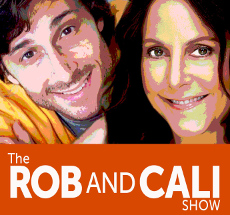 THE ROB AND CALI SHOW PODCAST ARCHIVE