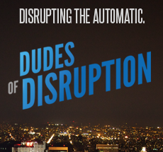 THE DUDES OF DISRUPTION PODCAST ARCHIVE