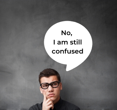 """A young person looks confused while a chat bubble floats above him with the comment """"No, I am still confused."""""""