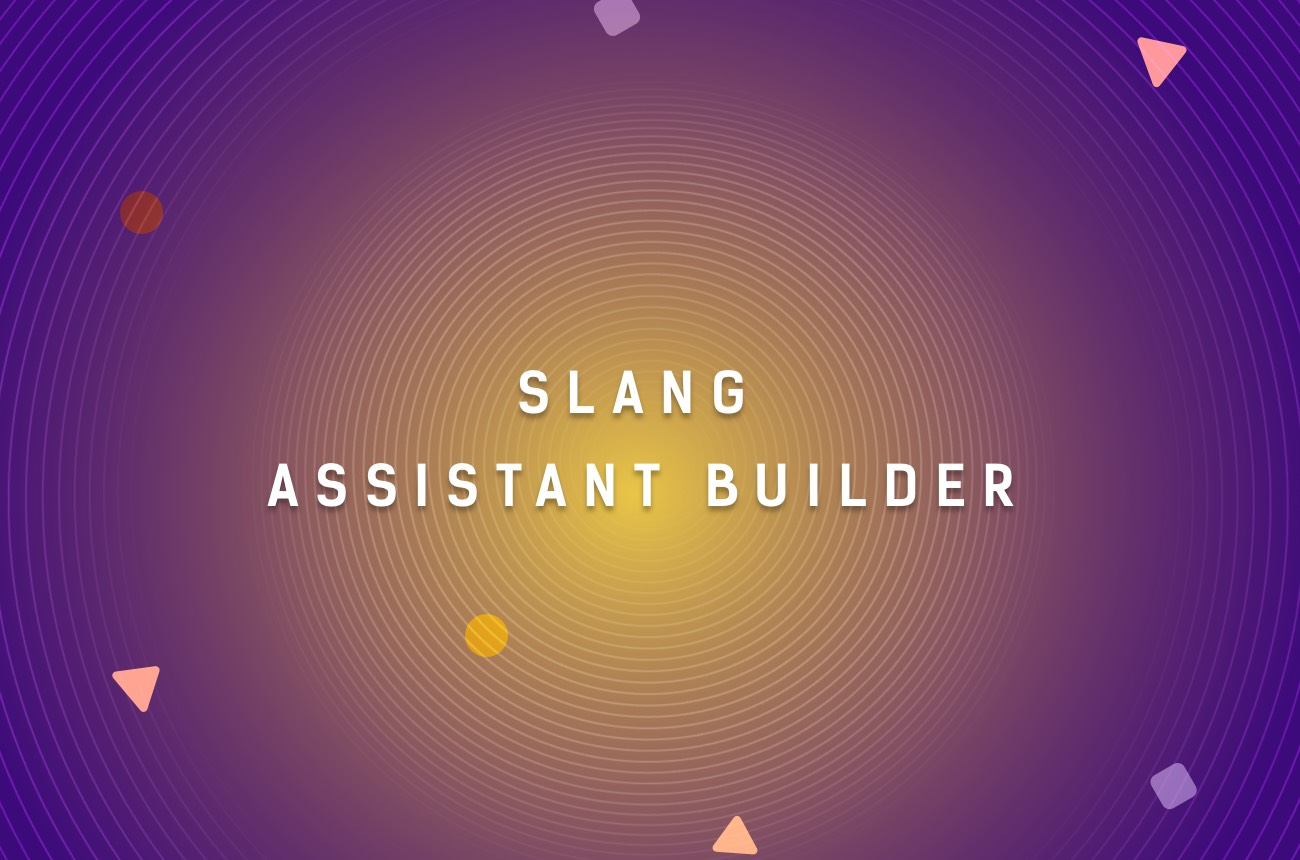 Slang's Assistant Builder - helps you forget about intents and entities