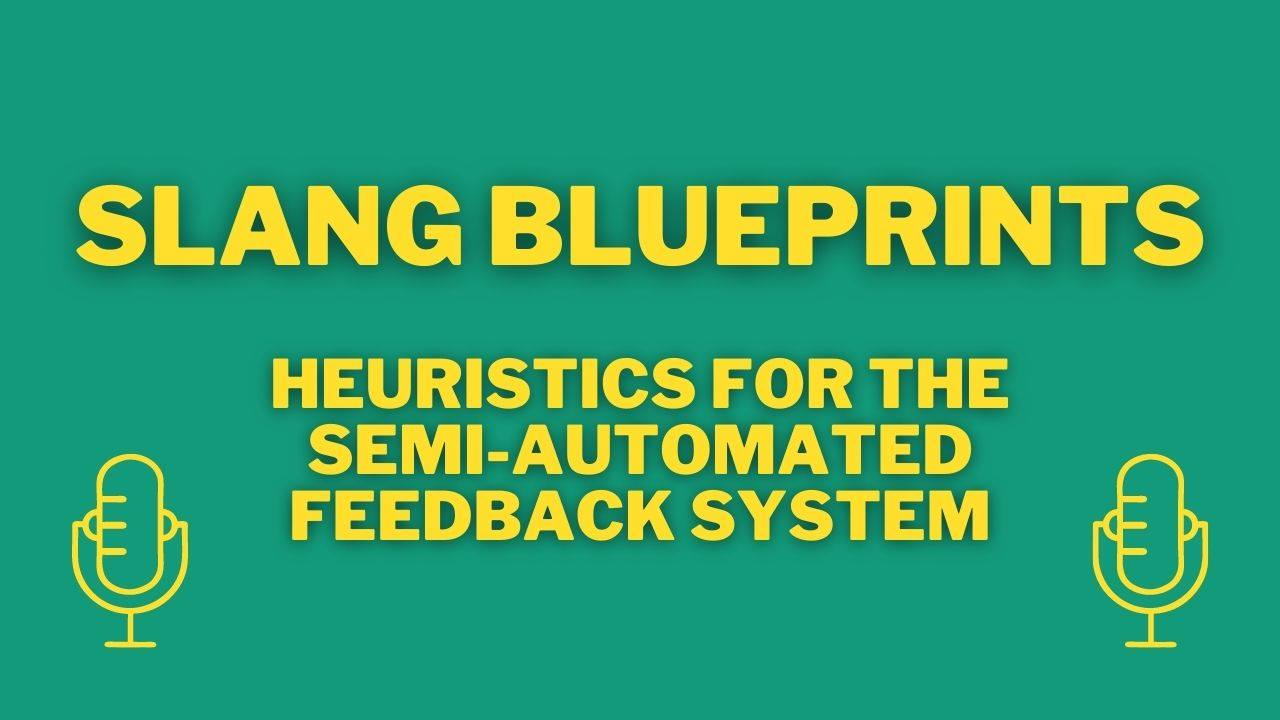 Slang Blueprints: Heuristics for the semi-automated feedback system