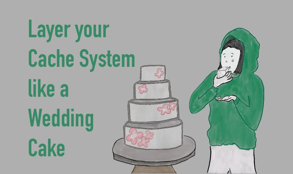 Layer your cache system like a wedding cake
