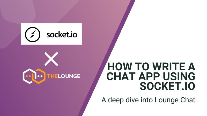How to write a chat app using Socket.io: A deep dive into Lounge Chat