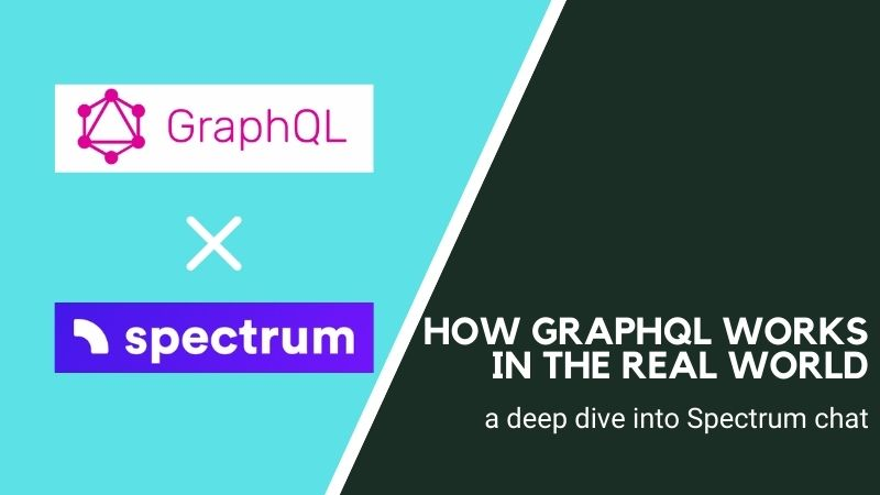 How GraphQL works in the real world, a deep dive into Spectrum chat