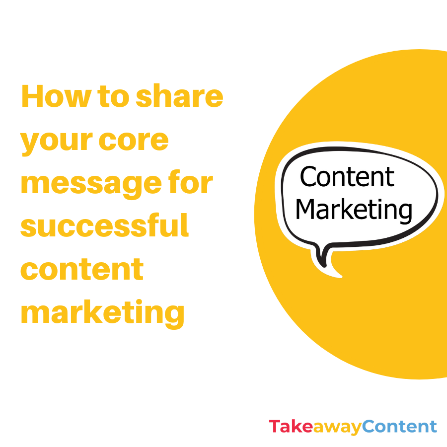 How to share your core message for successful content marketing
