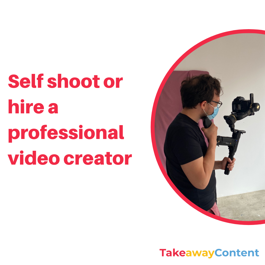 Self shoot or hire a professional video creator