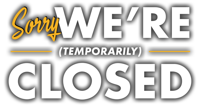 Sorry, We're Temporarily Closed