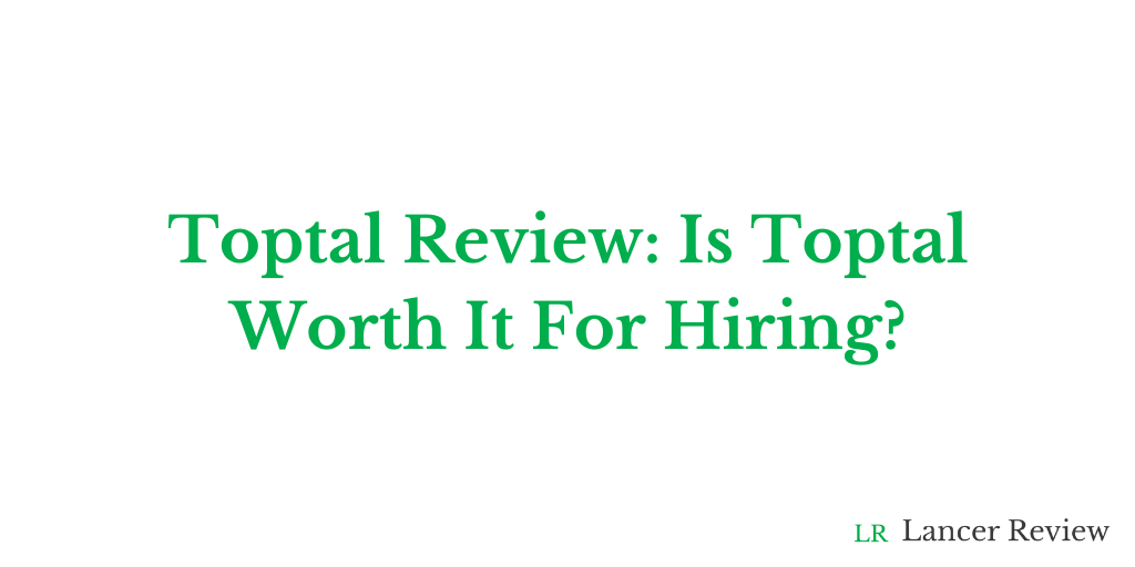 Toptal Review: Is Toptal Worth It for Hiring?