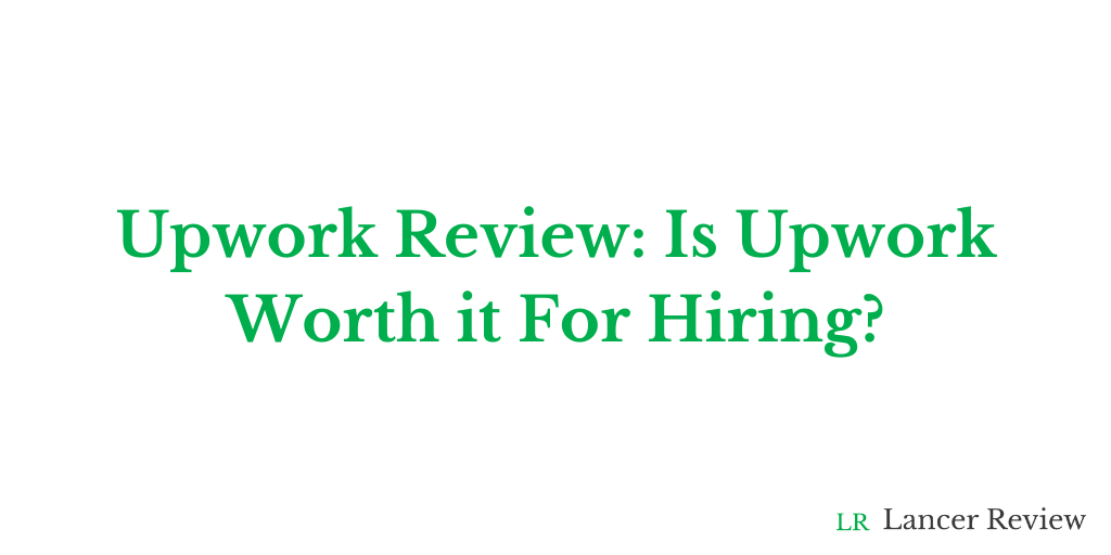 Upwork Review: Is Upwork Worth it For Hiring?