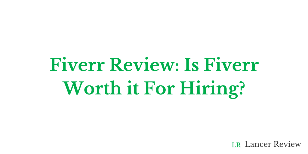 Fiverr Review: Is Fiverr Worth It For Hiring?