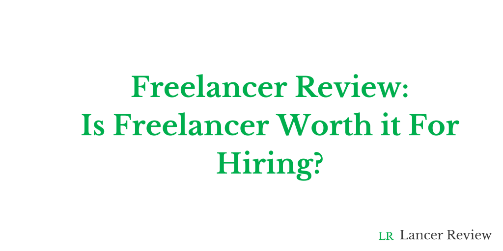 Freelancer Review: Is Freelancer Worth It for Hiring?