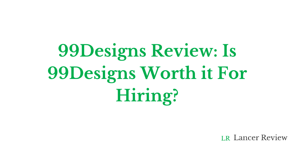 99Designs Review: Is 99Designs Worth it For Hiring?