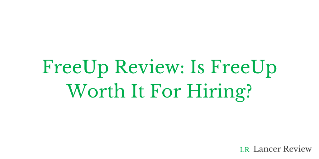 FreeUp Review: Is FreeUp Worth It For Hiring?