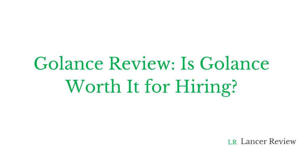 Golance Review: Is Golance Worth It for Hiring?