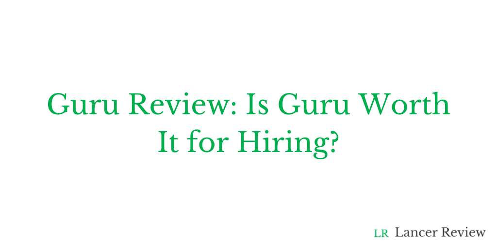 Guru Review: Is Guru Worth It for Hiring?