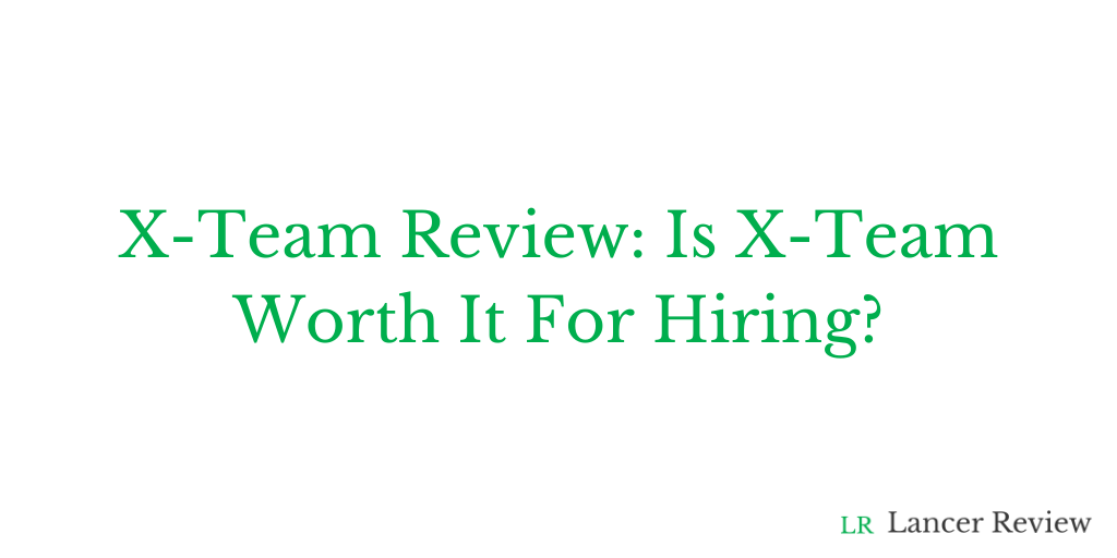 X-Team Review: Is X-Team Worth It For Hiring?