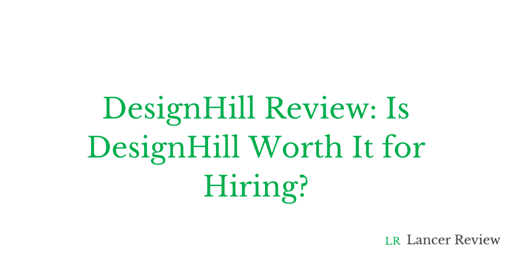DesignHill Review: Is DesignHill Worth It for Hiring?