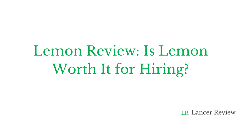 Lemon Review: Is Lemon Worth It for Hiring?