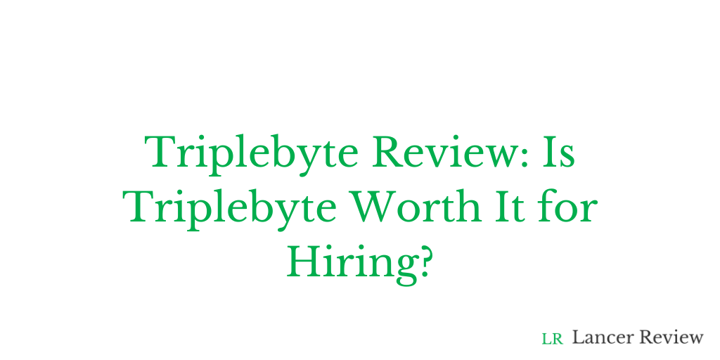 Triplebyte Review: Is Triplebyte Worth It for Hiring?
