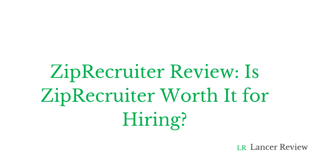ZipRecruiter Review: Is Zip Recruiter Worth It for Hiring?