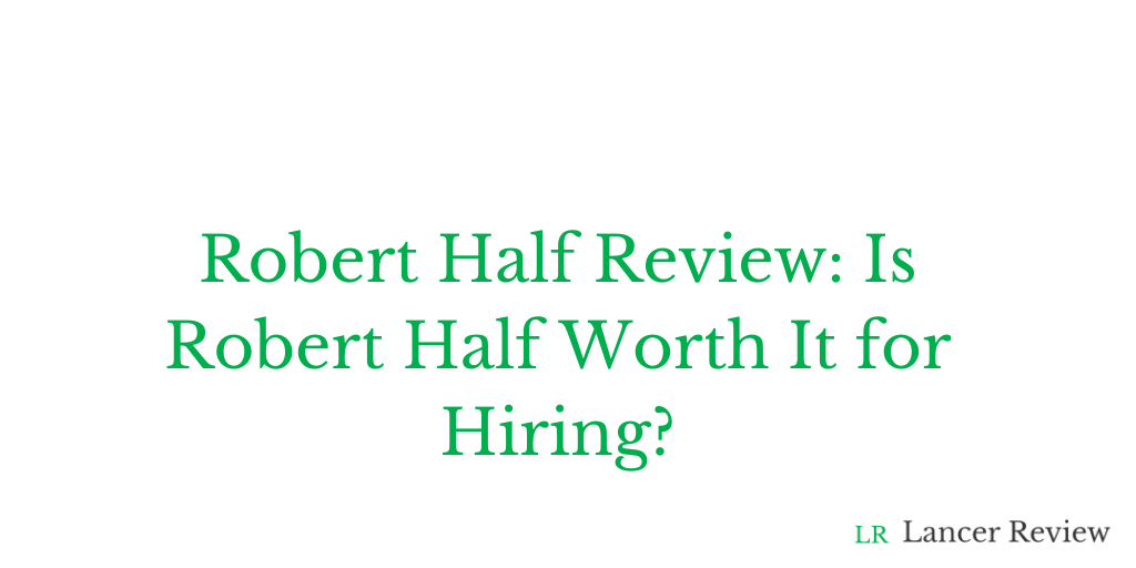Robert Half Review: Is Robert Half Worth It for Hiring?
