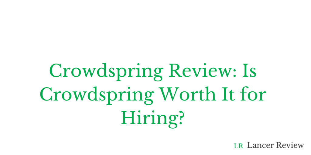 Crowdspring Review: Is Crowdspring Worth It for Hiring?